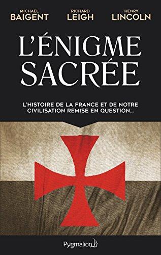 L'nigme sacre. L'histoire de la France et de notre civilisation remise en question...
