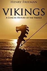 Vikings: A Concise History of the Vikings by Henry Freeman(2016-04-11)