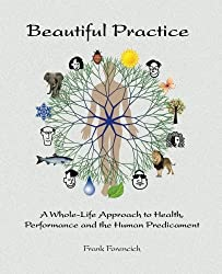 Beautiful Practice: An whole-life approach to health, performance and the human predicament