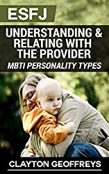 ESFJ: Understanding & Relating with the Provider (MBTI Personality Types) (English Edition)