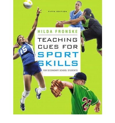 Teaching Cues for Sport Skills for Secondary School Students [ TEACHING CUES FOR SPORT SKILLS FOR SECONDARY SCHOOL STUDENTS ] By Fronske, Hilda Ann ( Author )Dec-22-2010 Paperback
