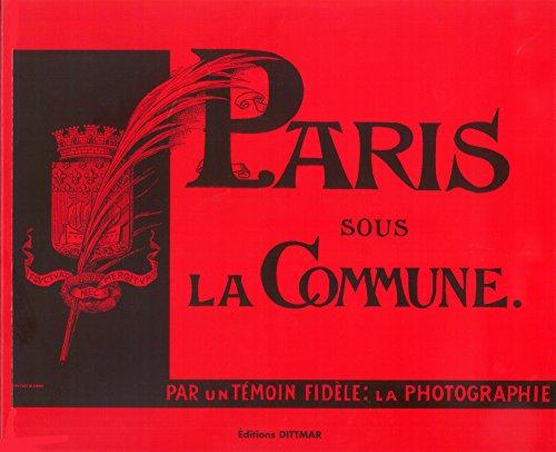 Paris sous la Commune : Par un témoin fidèle, la photographie par Gérald Dittmar