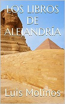 LOS LIBROS DE ALEJANDRÍA (Spanish Edition) von [Molinos, Luis]
