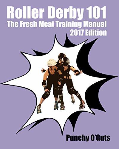 Roller Derby 101: The Fresh Meat Training Manual: 2017 Edition (English Edition) por Punchy O'Guts