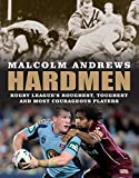 Hardmen: Rugby league's roughest, toughest and most courageous players