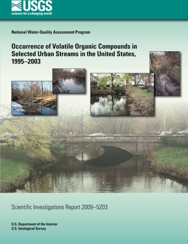 Occurrence of Volatile Organic Compounds in Selected Urban Streams in the United States, 1995?2003 por U. S. Department of the Interior