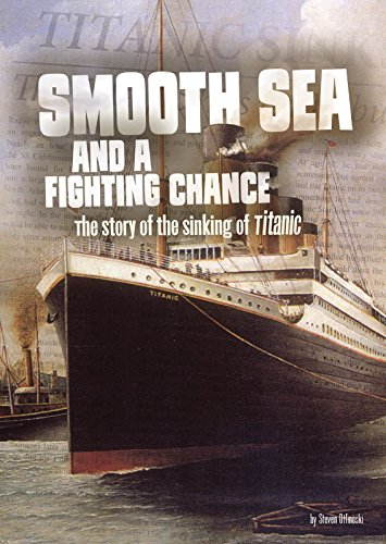 Smooth Sea and a Fighting Chance: The Story of the Sinking of Titanic (Tangled History: Tangled History)