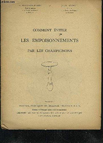 COMMENT EVITER LES EMPOISONNEMENTS PAR LES CHAMPIGNONS - EXTRAIT DE TRAVAUX PRATIQUES DE BIOLOGIE VEGETALE PCB. par G.MALVESIN FABRE & SECHET JEAN