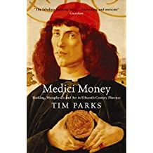 Medici Money: Banking, metaphysics and art in fifteenth-century Florence by Tim Parks (2006-04-06)