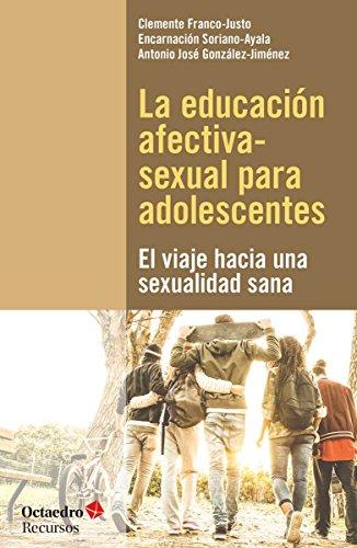 La educación afectiva-sexual para adolescentes. El viaje hacia una sexualidad sana (Recursos)