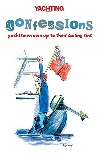"""""""Yachting Monthly's"""" Confessions: Yachtsmen Own Up to Their Sailing Sins"""
