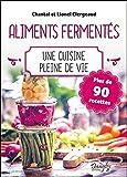 Aliments fermentés - Une cuisine pleine de vie - Plus de 90 recettes