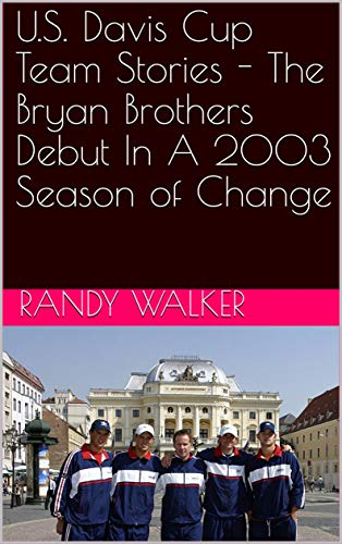 U.S. Davis Cup Team Stories - The Bryan Brothers Debut In A 2003 Season of Change (English Edition)