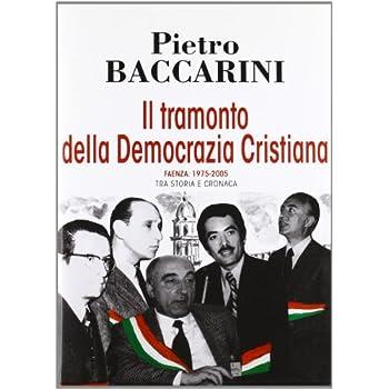 Il Tramonto Della Democrazia Cristiana. Faenza 1975-2005 Tra Storia E Cronaca