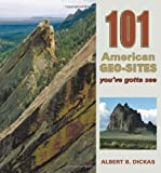 101 American Geo-Sites You've Gotta See (Geology Underfoot) by unknown (4/15/2012)