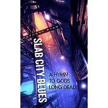 Slab City Blues: A Hymn To Gods Long Dead: A Science Fiction Detective Story