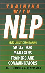Training With NLP (Neuro-Linguistic Programming): Skills for trainers, managers and communicators by Joseph O'Connor (4-Sep-2000) Paperback