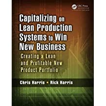 [(Capitalizing on Lean Production Systems to Win New Business : Creating a Lean and Profitable New Product Portfolio)] [By (author) Chris Harris ] published on (February, 2014)