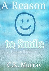 A Reason to Smile -- Finding Happiness in Life's Little Moments (Happy Living, Depression, Anxiety, Mindfulness, Stress Management, Positive Psychology, ... Natural Cure, Self-Love) (English Edition)