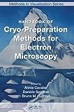 Handbook of Cryo-Preparation Methods for Electron Microscopy (Methods in Visualization)