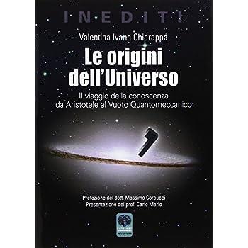 Le Origini Dell'universo. Il Viaggio Della Conoscenza Da Aristotele Al Vuoto Quantomeccanico