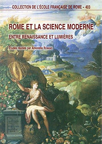 Rome et la science moderne: Entre Renaissance et Lumières