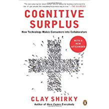 Cognitive Surplus: How Technology Makes Consumers into Collaborators by Clay Shirky (2011-05-31)