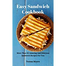 Easy Sandwich Cookbook:  More Then 50 Amazing And Delicious Sandwich Recipes For You (Natural Food Book 63) (English Edition)