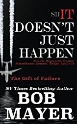Shit Doesn't Just Happen: Titanic, Kegworth, Custer, Schoolhouse, Donner, Tulips, Apollo 13: The Gift of Failure (Volume 1) by Bob Mayer (2014-08-31)
