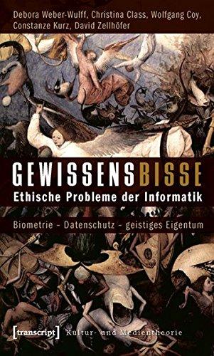 Gewissensbisse: Ethische Probleme der Informatik. Biometrie - Datenschutz - geistiges Eigentum (Kultur- und Medientheorie)