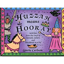 Huzzah Means Hooray: Activities from the Days of Damsels, Jesters, and Blackbirds in a Pie by Laurie Carlson (1994-09-02)