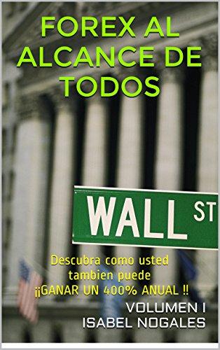 FOREX AL ALCANCE DE TODOS: Descubra como usted tambien puede ¡¡GANAR UN 400% ANUAL !! por Isabel Nogales