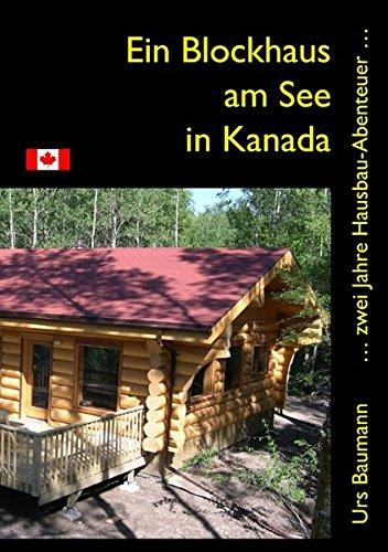 Preisvergleich Produktbild Ein Blockhaus am See in Kanada: ... zwei Jahre Hausbau - Abenteuer...