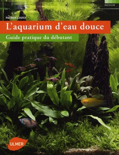 L'Aquarium d'eau douce. Guide pratique du dbutant
