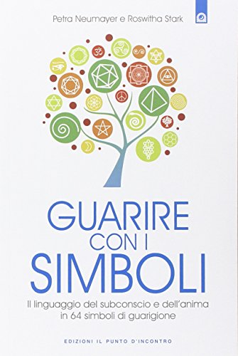 Guarire con i simboli. Il linguaggio del subconscio e dell'anima in 64 simboli di guarigione