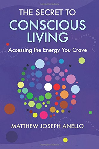 The Secret to Conscious Living: Accessing The Energy You Crave