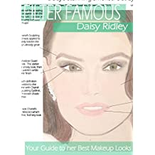 Filter Famous - Daisy Ridley: Your Guide to her Best Makeup Looks (English Edition)