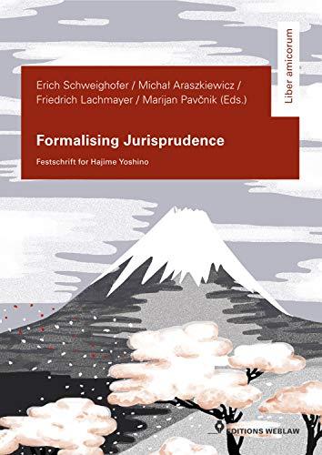 Formalising Jurisprudence / Formalisierung der Jurisprudenz: Festschrift for Hajime Yoshino / Festschrift für Hajime Yoshino