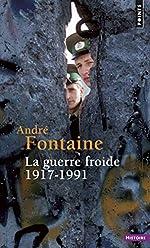La Guerre froide. 1917-1991 d'Andre Fontaine