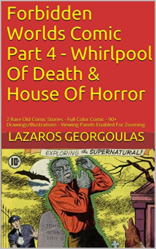 Forbidden Worlds Comic Part 4 - Whirlpool Of Death & House Of Horror: 2 Rare Old Comic Stories - Full Color Comic   - 90+ Drawings/Illustrations - Viewing Panels Enabled For Zooming (English Edition)