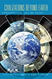 Civilizations Beyond Earth: Extraterrestrial Life and Society