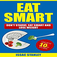 Eat Smart: Don't Starve, Eat Smart and Lose Weight