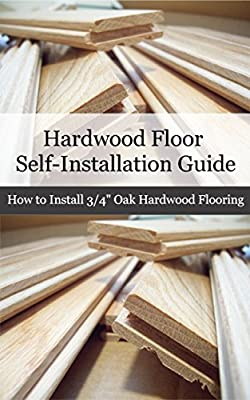 "Hardwood Floor Installation Guide: How to Install 3/4"" Oak Hardwood Flooring"