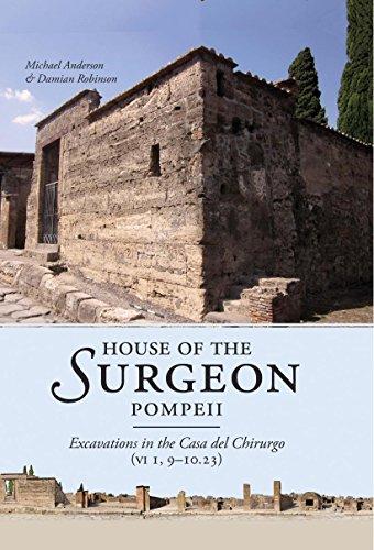 House of the Surgeon, Pompeii: Excavations in the Casa del Chirurgo (VI 1, 9-10.23) (English Edition)