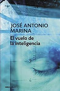 El vuelo de la inteligencia par José Antonio Marina
