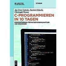 C-Programmieren in 10 Tagen: Eine Einführung für Naturwissenschaftler und Ingenieure (De Gruyter Studium)