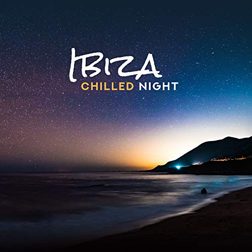Ibiza Chilled Night: Compilation of Fresh 2019 Chillout Electronic Music for Ibiza Club, Slow Party Beats with Ambient Melodies, Afterparty Chill Songs, Summer Holiday Bacckground - Party Dance Club