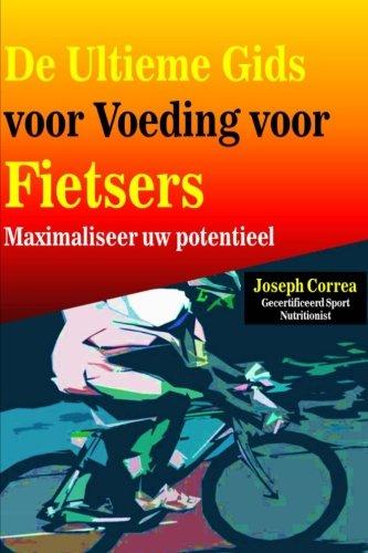 De Ultieme Gids voor Voeding voor Fietsers: Maximaliseer uw potentieel por Joseph Correa (Gecertificeerd Sport Nutritionist)