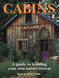 Cabins: A Guide to Building Your Own Nature Retreat
