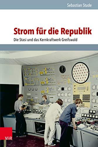 Strom für die Republik: Die Stasi und das Kernkraftwerk Greifswald (Analysen und Dokumente des BStU. 53)